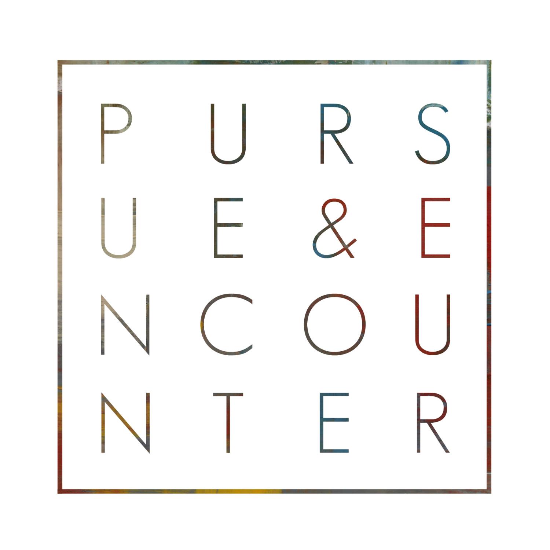 Pursue & Encounter